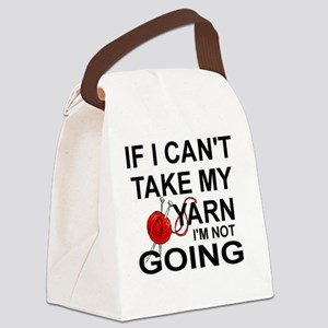 I I CAN'T TAKE MY YARN, I'M NOT G Canvas Lunch Bag