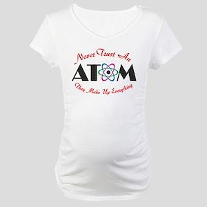 Never Trust An Atom Maternity T-Shirt