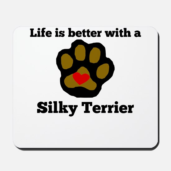 Life Is Better With A Silky Terrier Mousepad