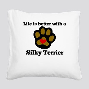 Life Is Better With A Silky Terrier Square Canvas