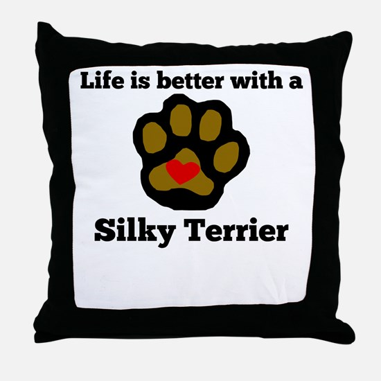Life Is Better With A Silky Terrier Throw Pillow