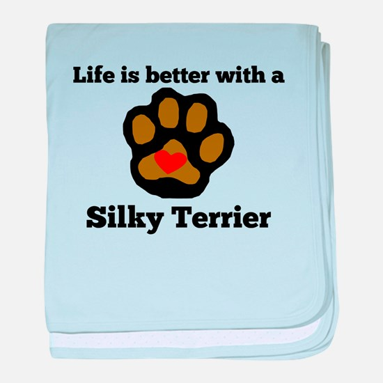 Life Is Better With A Silky Terrier baby blanket