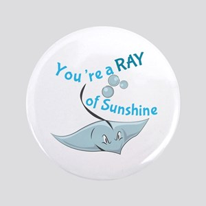 You're A Ray Of Sunshine Button