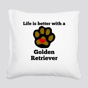 Life Is Better With A Golden Retriever Square Canv