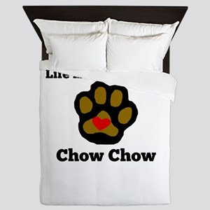 Life Is Better With A Chow Chow Queen Duvet