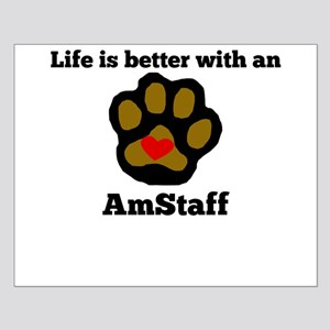 Life Is Better With An AmStaff Posters