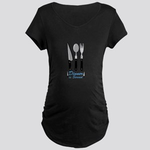 Dinner Is Served Maternity T-Shirt