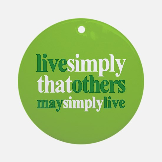 Live simply that others may s Ornament (Round)
