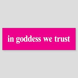In goddess we trust Bumper Sticker