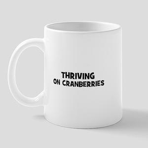 Thriving on cranberries Mug