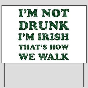 Im Not Drunk Im Irish - Washed Yard Sign