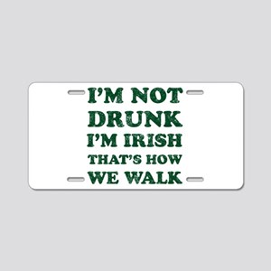 Im Not Drunk Im Irish - Was Aluminum License Plate
