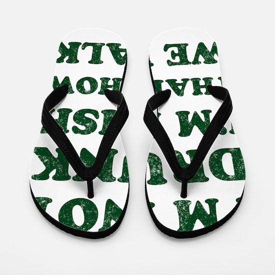 Im Not Drunk Im Irish - Washed Flip Flops