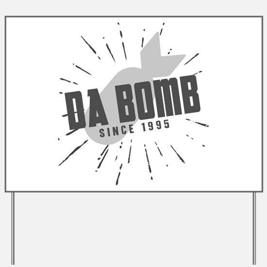 Birthday Born 1995 Da Bomb Yard Sign