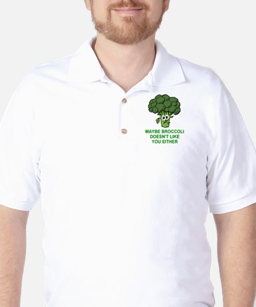 MAYBE BROCCOLI DOESN'T LIKE YOU EITHER Golf Shirt