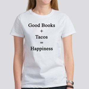 Good Books + Tacos = Happiness  Women's T-Shirt