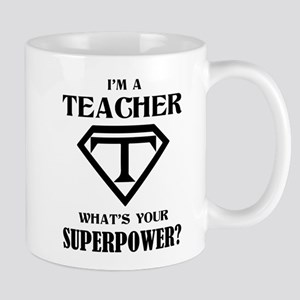 I'm A Teacher, What's Your Superpower? Mugs