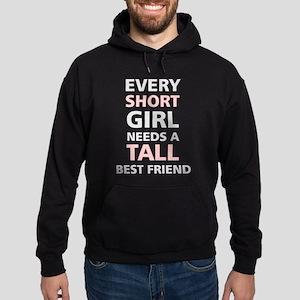 Every Short Girl Needs A Tall Best Friend Hoodie