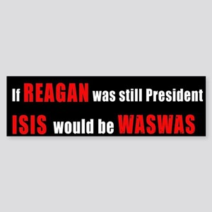 ISIS would be WASWAS Bumper Sticker