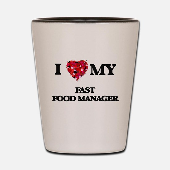 I love my Fast Food Manager hearts desi Shot Glass