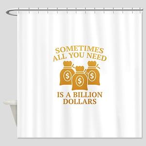 A Billion Dollars Shower Curtain