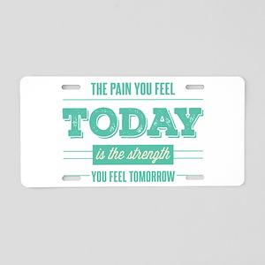 Pain Today Strength Tomorrow Aluminum License Plat