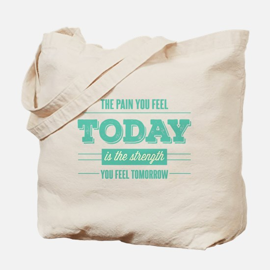 Pain Today Strength Tomorrow Tote Bag