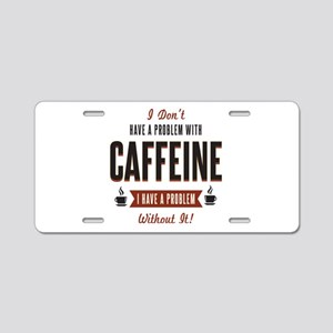 No Caffeine Problem Aluminum License Plate