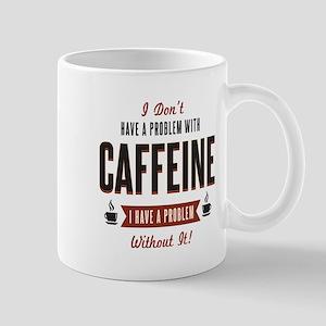 No Caffeine Problem Mugs