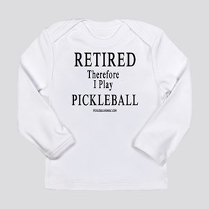 Retired Therefore I Play Pickl Long Sleeve T-Shirt