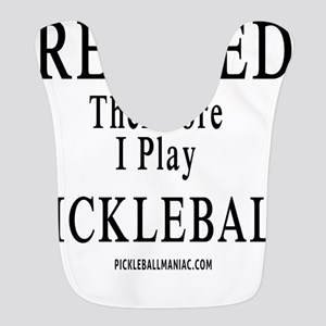 Retired Therefore I Play Pickleball Bib