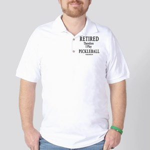 Retired Therefore I Play Pickleball Golf Shirt