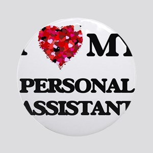 I love my Personal Assistant hear Ornament (Round)