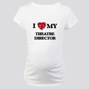 I love my Theatre Director heart Maternity T-Shirt
