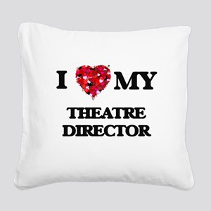 I love my Theatre Director he Square Canvas Pillow