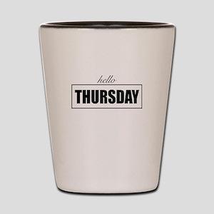 Hello Thursday Shot Glass