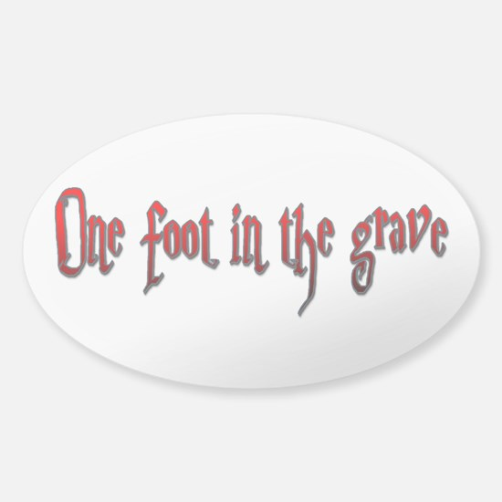 One foot in the grave Sticker (Oval)