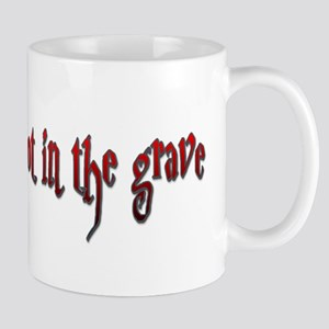 One foot in the grave Mug