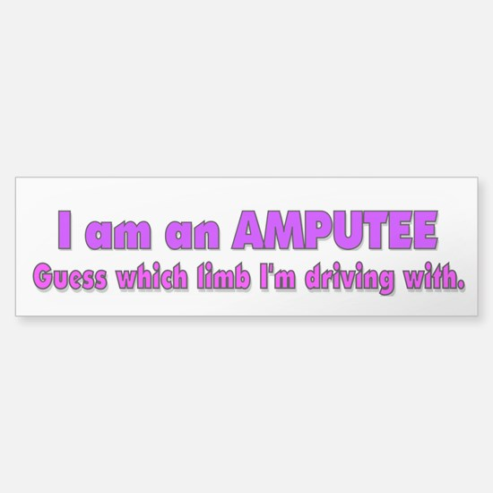 Amputee Humor Bumper Bumper Bumper Sticker