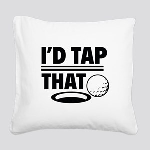 I'd Tap That Square Canvas Pillow