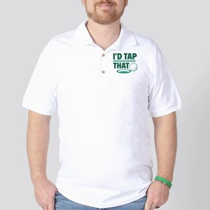 I'd Tap That Golf Shirt