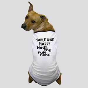Table Wine Happy Water For Fun People Dog T-Shirt