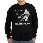 LUCK IS NOT A GAME PLAN-FOOTBALL Sweatshirt