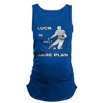 LUCK IS NOT A GAME PLAN-FOOTBALL Maternity Tank To