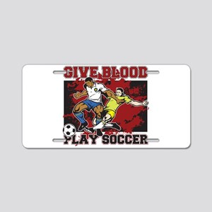 Give Blood Play Soccer Aluminum License Plate