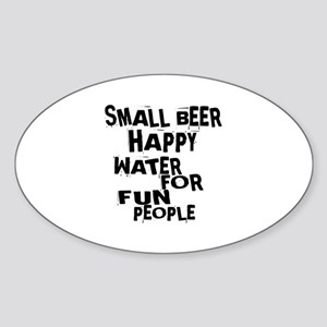 Small Beer Happy Water For Fun Peop Sticker (Oval)