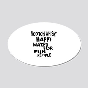 Scotch Whisky Happy Water Fo 20x12 Oval Wall Decal