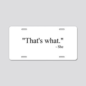 That's what she said Aluminum License Plate