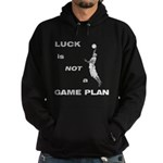 LUCK IS NOT A GAME PLAN-BASKETBALL Hoodie