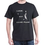 LUCK IS NOT A GAME PLAN-BASKETBALL T-Shirt